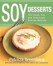Soy Desserts : 101 Fun and Fabulously Healthy Recipes by Patricia Greenberg (200