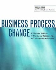 Business Process Change: A Manager's Guide to Improving, Redesigning...