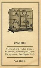 Canaries - a Complete and Practical Guide to the Breeding, Exhibiting and...