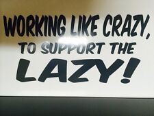 Working Like Crazy To Support The Lazy sticker for Hot rods, Gasser, Rat Rods