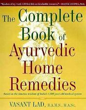 The Complete Book of Ayurvedic Home Remedies: Based on the Timeless Wisdom of In