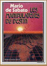 LES MANIPULATEURS DU DESTIN par Mario de Sabato - VOYANCE OCCULTISME PROPHETIES