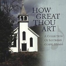 How Great Thou Art: A Collection of Southern Gospel Hymns by Various Artists...
