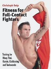 Fitness for Full-Contact Fighters: Training for Muay Thai, Kickboxing, Karate, a