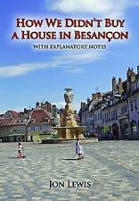 How We Didn't Buy a House in Besancon, Jon Lewis