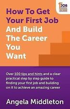 How To Get Your First Job And Build The Career You Want Middleton  Angela 978190