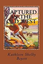 Captured in the Old West : True Tales of Indian Captivity by Kathleen Boyett...