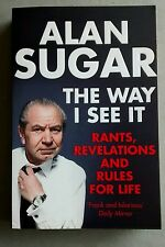 The Way I See It: Rants, Revelations &Rules For Life by Alan Sugar (Apprentice)