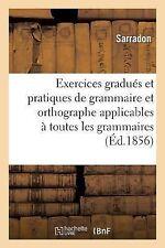 Exercices Gradues et Pratiques de Grammaire et d'Orthographe Applicables a...