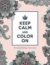 Keep Calm and Color On: The Coloring Book for Your Inner Creative (Adult...