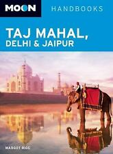 Moon Taj Mahal, Delhi & Jaipur (Moon Handbooks) by Bigg, Margot, Good Book