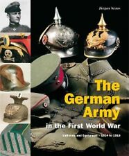 THE GERMAN ARMY IN THE FIRST WORLD WAR UNIFORMS AND EQUIPMENT - 1914 TO 1918