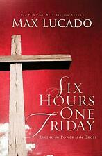 Six Hours One Friday: Living in the Power of the Cross von Max Lucado (2012,...