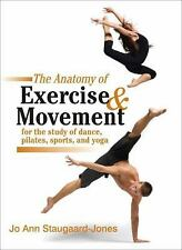 The Anatomy of Exercise and Movement for the Study of Dance, Pilates, Sports, an