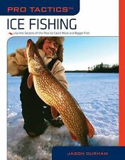 Pro TacticsTM: Ice Fishing: Use The Secrets Of The Pros To Catch More And Bigg