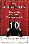 The Scorecard : How to Fix Your Man in One Year or Less by Donna Brown and...