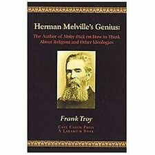 Herman Melville's Genius : The Author of Moby-Dick on How to Think about...