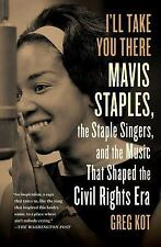 I'll Take You There: Mavis Staples, the Staple Singers, and the Music That Shape
