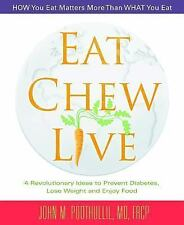 Eat, Chew, Live : 4 Revolutionary Ideas to Prevent Diabetes, Lose Weight and...