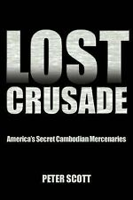 Lost Crusade : America's Secret Cambodian Mercenaries by Peter Scott (2014,...
