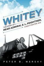 Whitey: The Story of Rear Admiral E. L. Feightner, A Navy Fighter Ace, printed,
