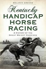 Sports: Kentucky Handicap Horse Racing : A History of the Great Weight...