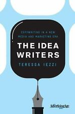 The Idea Writers: Copywriting in a New Media and Marketing Era by Iezzi, T., n/