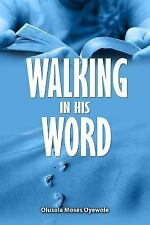 Walking in His Word : The Beacon Revealing God's Requirement for Tapping into...