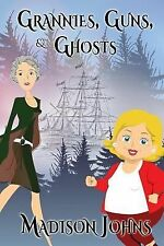 Grannies, Guns and Ghosts by Madison Johns (2013, Paperback)