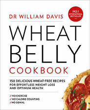 Wheat Belly Cookbook: 150 Recipes to Help You Lose the Wheat, Lose the Weight an