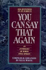 White, R E O YOU CAN SAY THAT AGAIN AN ANTHOLOGY OF WORDS FITLY SPOKEN Hardback