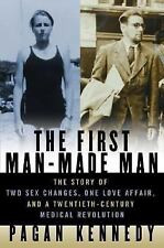 The First Man-Made Man: The Story of Two Sex Changes, One Love Affair, and a Twe