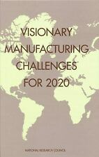 Visionary Manufacturing Challenges for 2020 Committee on Visionary Manufacturin