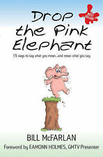 Drop the Pink Elephant: 15 Ways to Say What You Mean.. Eamonn Holmes, McFarlan