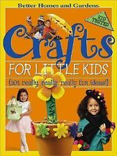Crafts for Little Kids: (101 Really, Really, Really Fun Ideas!) (Better Homes &
