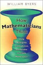 How Mathematicians Think: Using Ambiguity, Contradiction, and Paradox to Create