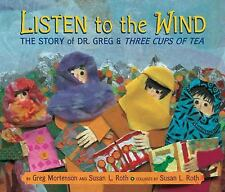LISTEN TO THE WIND The Story of Dr. Greg and Three Cups of Tea (B New Hardcover)