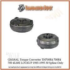GM18AL Torque Converter TH700R4 700R4 700 4L60E LOCKUP 1985-1995 30 Spline Only