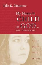 """My Name Is Child of God...Not """"Those People"""": A First Person Look at Poverty, Ju"""