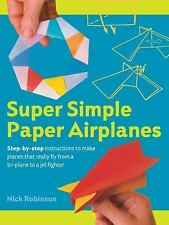 Super Simple Paper Airplanes: Step-By-Step Instructions to Make Planes That Real