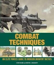 Combat Techniques: An Elite Forces Guide to Modern Infantry Tactics by McNab, Ch
