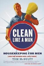 Clean Like a Man: Housekeeping for Men (and the Women Who Love Them), McNulty, T
