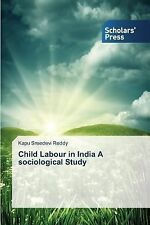 Child Labour in India a Sociological Study by Reddy Kapu Sreedevi (2014,...