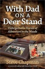 With Dad on a Deer Stand : Unforgettable Stories of Adventure in the Woods by...