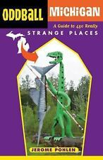 Oddball: Oddball Michigan : A Guide to 450 Really Strange Places by Jerome...