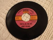 ROCKABILLY JERRY PALMER THAT'LL BE THE DAY/TOGETHER WITH LOVE CHATTAHOOCHEE 676