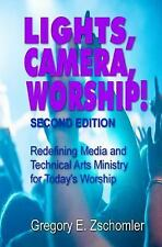 Lights, Camera, Worship! : Redefining Media and Technical Arts Ministry for...