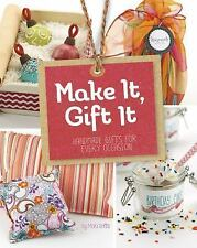 Craft It Yourself: Make It, Gift It : Handmade Gifts for Every Occasion by...
