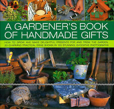 Stephanie Donaldson A Gardener's Book of Handmade Gifts: How to Grow and Make De