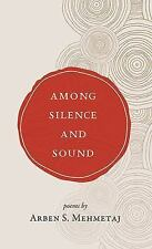 Among Silence and Sound by Arben Mehmetaj (2015, Paperback)